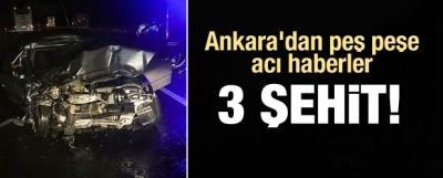 Ankara'dan peş peşe acı haberler! 3 şehit!