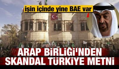 Arap Birliği'nden skandal Türkiye metni