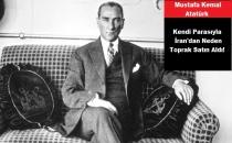 Atatürk Kendi Parasıyla İran'dan Neden Toprak Satın Aldı!
