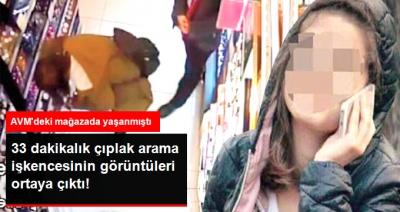 AVM'de Hırsızlıkla Suçlanan 17 Yaşındaki Kıza Yapılan Çıplak Arama İşkencesinin Görüntüleri Ortaya Çıktı
