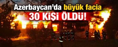 Azerbaycan'da büyük facia: 30 kişi öldü!