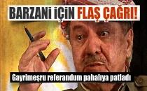 Barzani İçin Flaş Çağrı!