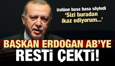 Başkan Erdoğan, AB'ye resti çekti!