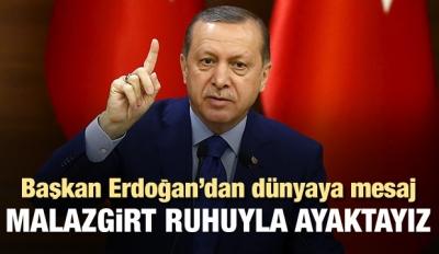 Başkan Erdoğan: Malazgirt ruhuyla ayaktayız