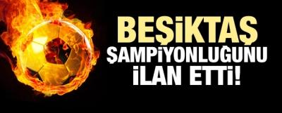 Beşiktaş şampiyonluğunu ilan etti!