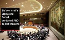 Birleşmiş Milletler'den İsrail'e Ültimatom: Derhal Durdurun!