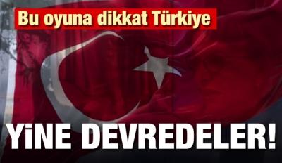 Bu oyuna dikkat Türkiye! Yine devredeler