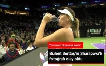 Bülent Serttaş, Maria Sharapova ile Fotoğraf Paylaştı, Sosyal Medya Yıkıldı