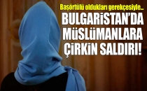 Bulgaristan'da Müslümanlara Çirkin Saldırı!