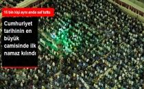 Çamlıca Camii'nde İlk Namaz Kılındı!