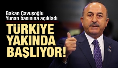 Çavuşoğlu, Yunan basınına açıkladı: Başlıyoruz