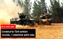 Cerablus'ta Türk Tankları Vuruldu, 1 Asker Şehit!