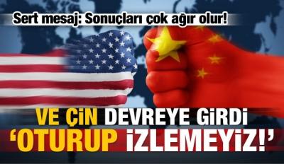 Çin'den ABD'ye sert mesaj: Sonuçları ağır olur!