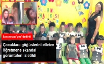 Çocuklara Göğüslerini Elleten Kreş Öğretmenine Skandal Görüntüleri İzletildi