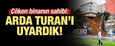 Çöken binanın sahibi: Arda Turan'ı uyardık!