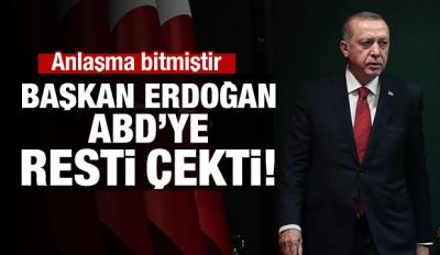 Cumhurbaşkanı Erdoğan ABD'ye resti çekti