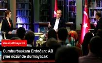 Cumhurbaşkanı Erdoğan: AB Yine Sözünde Durmayacak!