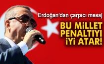 Cumhurbaşkanı Erdoğan: 'Bu Millet Penaltıyı İyi Atar'