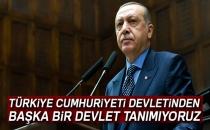 Cumhurbaşkanı Erdoğan: 'Türkiye Cumhuriyeti Devletinden Başka Bir Devlet Tanımıyoruz'