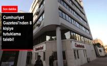Cumhuriyet Gazetesi'nden 8 Kişiye Tutuklanma Talebi