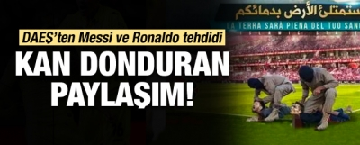 DAEŞ'ten Messi ve Ronaldo tehdidi!