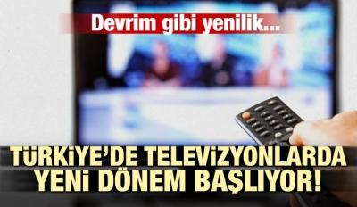 Devrim gibi yenilik! Türkiye'de televizyonlarda yeni dönem başlıyor