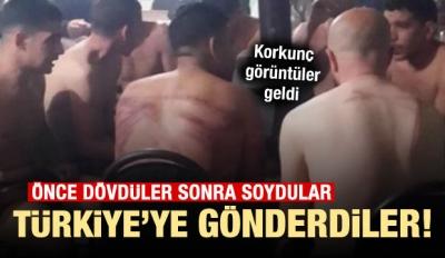 Dövüp soyup çıplak halde Türkiye'ye gönderdiler!
