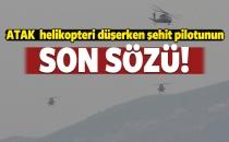 Düşen helikopterin şehit pilotunun son sözü