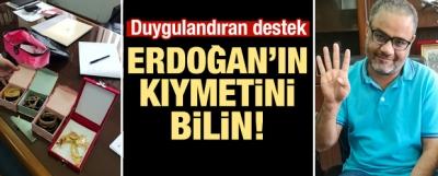 Duygulandıran destek: Erdoğan'ın değerini bilin