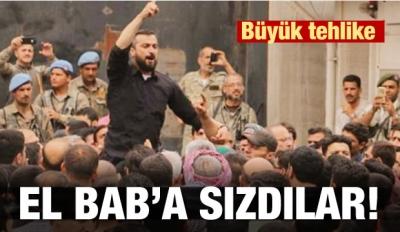 El Bab'a sızdılar! Büyük tehlike
