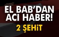El Bab'dan Acı Haber Geldi! 2 Asker Şehit, 3 Asker Yaralı