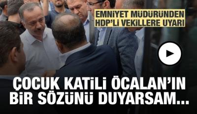 Emniyet Müdüründen HDP'li Vekillere Uyarı!