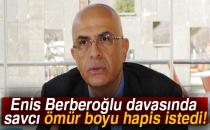Enis Berberoğlu Davasında Savcı Ömür Boyu Hapis İstedi!