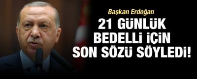 Erdoğan, 21 günlük bedelli için son sözü söyledi!