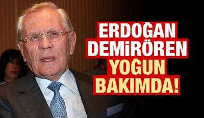 Erdoğan Demirören yoğun bakımda! Erdoğan Demirören kimdir?