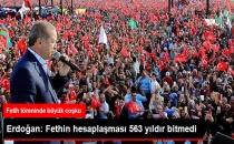 Erdoğan: Fethin Hesaplaşması 563 Yıldır Bitmedi