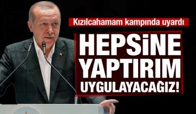 Erdoğan: Hepsine yaptırım uygulayacağız!