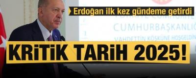 Erdoğan ilk kez gündeme getirdi! Kritik tarih 2025