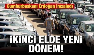Erdoğan imzaladı! 2 el araçta yeni dönem