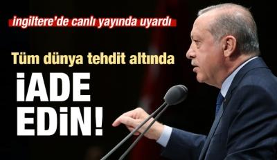 Erdoğan İngiltere'de seslendi: İade edin!