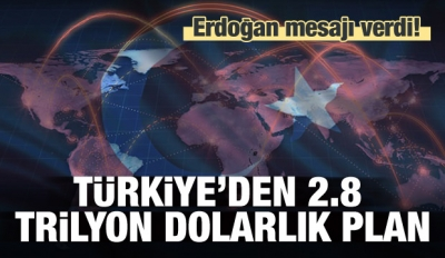 Erdoğan mesajı verdi: 2,8 trilyon dolarlık plan