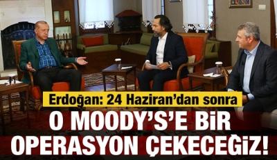 Erdoğan: O Moody's'e biz bir operasyon çekeceğiz!