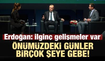 Erdoğan: Önümüzdeki günler birçok şeylere gebe!