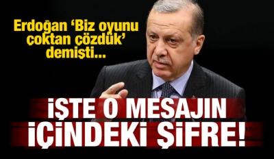 Erdoğan 'Oyunu çözdük' demişti! İşte o mesajın şifresi