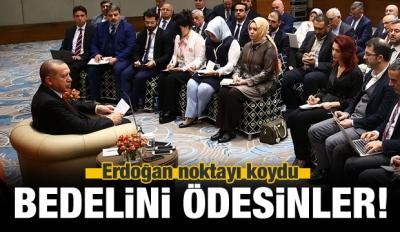 Erdoğan sert çıktı! Bedelini ödesinler