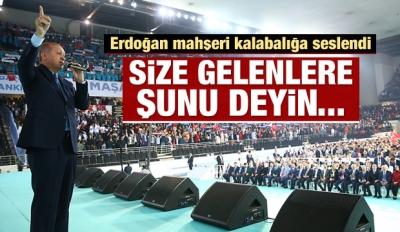 Erdoğan: Size gelenlere şunu deyin...