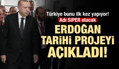Erdoğan tarihi projeyi duyurdu: Adını Siper koyduk