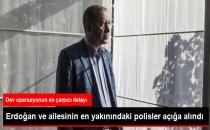 Erdoğan ve Ailesinin En Yakınındaki Polisler Açığa Alındı!