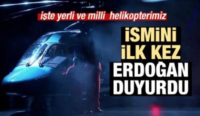 Erdoğan yerli helikopterin ismini açıkladı