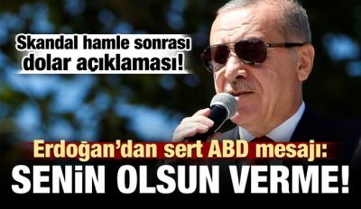 Erdoğan'dan ABD'ye sert mesaj! 'Senin olsun verme'